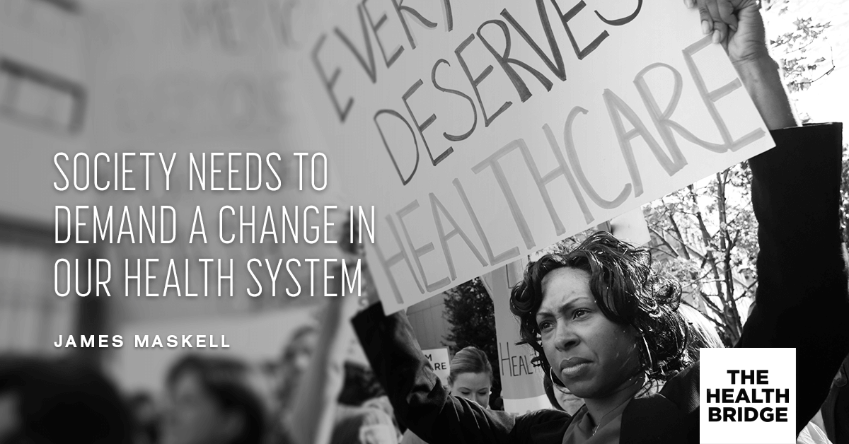 Society Needs To Demand A Change In Our Health System - @mrjamesmaskell via @well_org