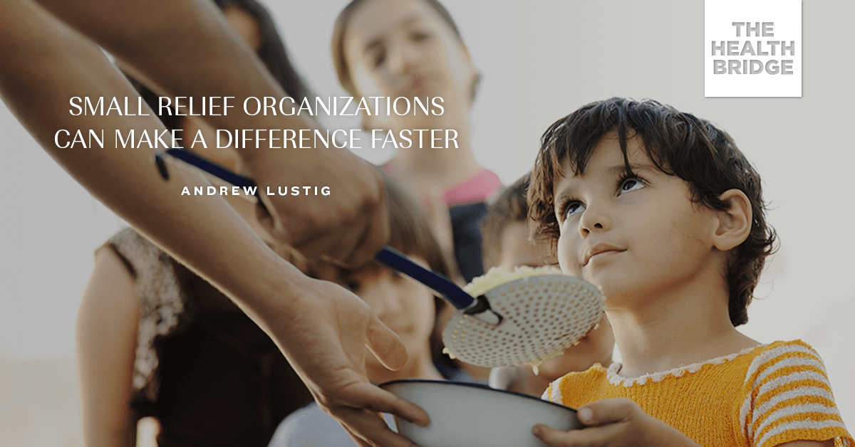 Small Relief Organizations Can Make A Difference Faster - Andrew Lustig via @Well_org