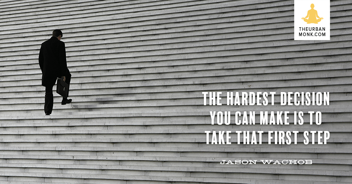 The Hardest Decision You Can Make Is To Take That First Step - @JasonWachob via @Well_Org