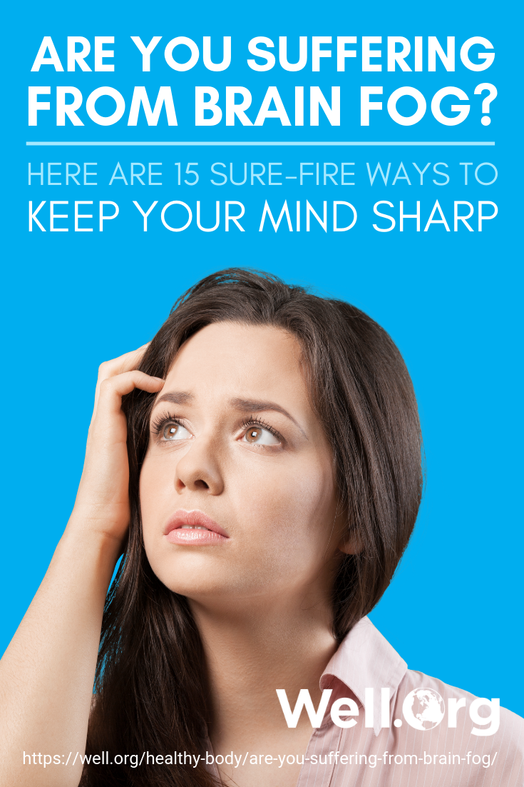 Are You Suffering From Brain Fog? Here Are 19 Surefire Ways To Keep Your Mind Sharp https://www.well.org/healthy-body/are-you-suffering-from-brain-fog/