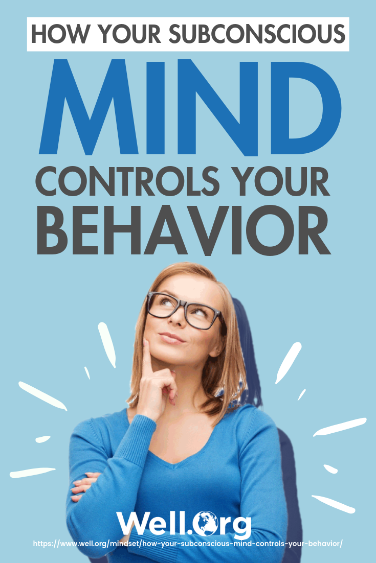 How Your Subconscious Mind Controls Your Behavior https://well.org/mindset/how-your-subconscious-mind-controls-your-behavior/