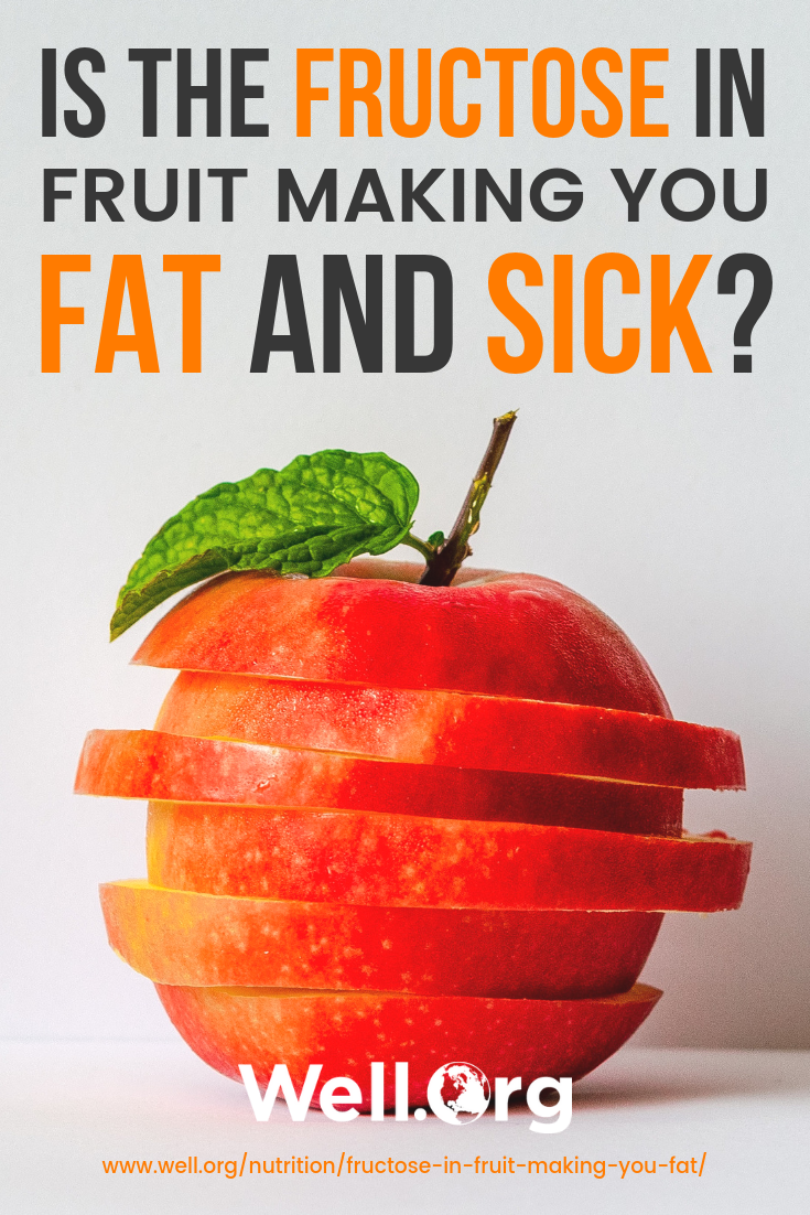Is The Fructose In Fruit Making You Fat And Sick? https://www.well.org/nutrition/fructose-in-fruit-making-you-fat/