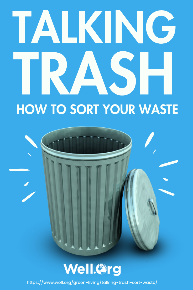 Talking Trash: How To Sort Your Waste https://well.org/green-living/talking-trash-sort-waste/