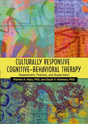 Culturally Responsive Cognitive-Behavioral Therapy by Pamela A. Hays, PhD and Gayle Y. Iwamasa, PhD